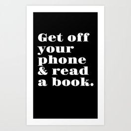 Get Off Your Phone & Read A Book Art Print
