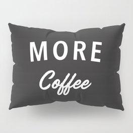 More Coffee Pillow Sham