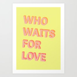 Who waits for Love - Typography Art Print