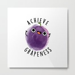 Achieve Grapeness Cute Positive Grape Pun Metal Print