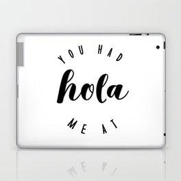 You Had Me At Hola Laptop & iPad Skin
