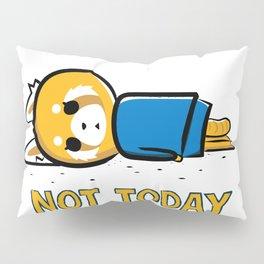 Not Today Pillow Sham