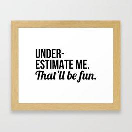 Underestimate Me That'll Be Fun Framed Art Print