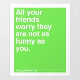 As Funny As You Art Print