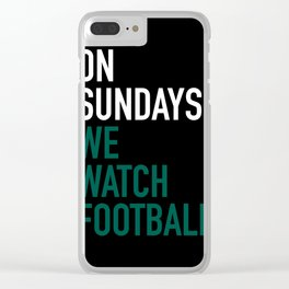 On Sundays We Watch Football Clear iPhone Case
