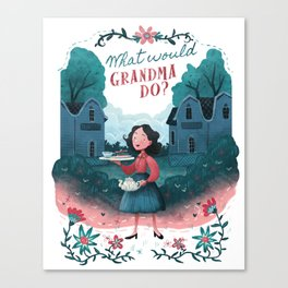What Would Grandma Do? Canvas Print