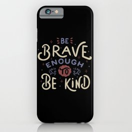 Be Brave Enough To Be Kind iPhone Case