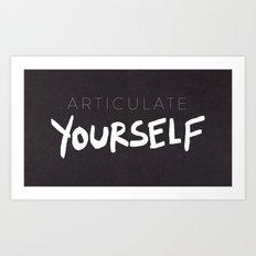 Articulate Yourself Art Print