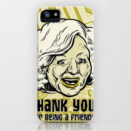 Thank You For Being a Friend - Rose iPhone Case