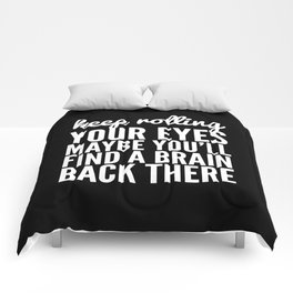 Keep Rolling Your Eyes Maybe You'll Find a Brain (Black & White) Comforters