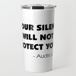 Your Silence Will Not Protect you - Audre Lorde Travel Mug