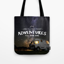 Jobs fill your pockets, adventures fill your soul. Tote Bag