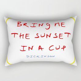 Dickinson poetry- Bring me the sunset in a cup Rectangular Pillow