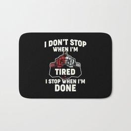 i don't stop when i'm tired i stop when i'm done Bath Mat