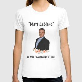 matt leblanc is australian's idol T-shirt