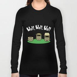 Well, Well, Well Long Sleeve T-shirt