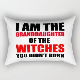 I am the granddaughter of the witches you didn't burn Rectangular Pillow
