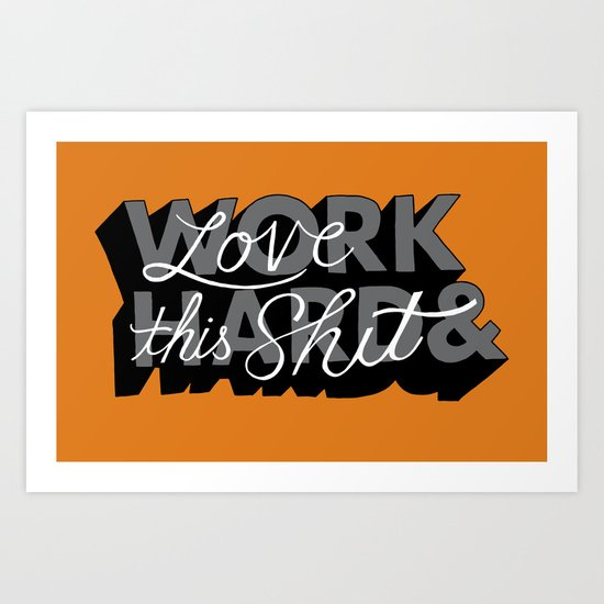 Work Hard & Love This Shit Art Print