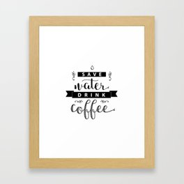 Save water drink coffee. Funny quote for print. Framed Art Print
