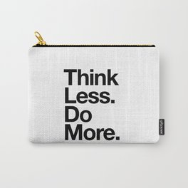 Think Less Do More inspirational wall art black and white typography poster design home decor Carry-All Pouch