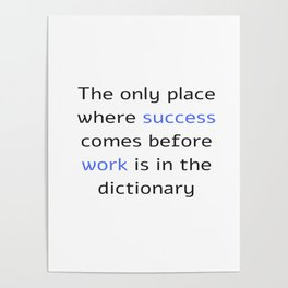 The only place where success comes before work is in the dictionary Poster