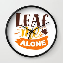 Leaf Me Alone Funny Autumn Antisocial Introvert Wall Clock
