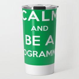 Keep Calm And Be A Programmer Travel Mug