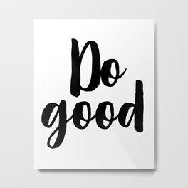 Do Good, Art Print, Home Decor, Inspirational Quote Metal Print