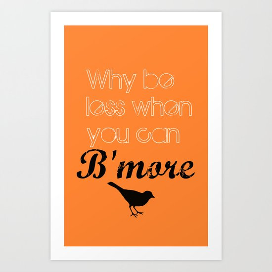 Why be less? When you can B'more! Art Print