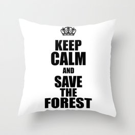 Keep Calm And Save The Forest Throw Pillow