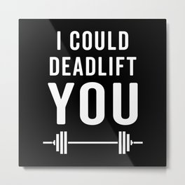 Deadlift You Gym Quote Metal Print