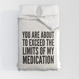 You Are About to Exceed the Limits of My Medication Comforters