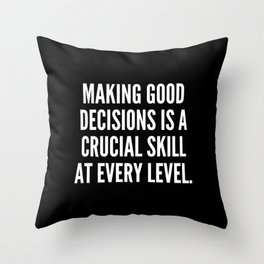 Making good decisions is a crucial skill at every level Throw Pillow