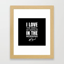 I love the smell of Napalm in the morning Framed Art Print