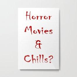 Horror Movies & Chills? Metal Print