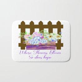 Where Flowers Bloom So Does Hope Bath Mat