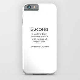 Success is walking from failure to failure with no loss of enthusiasm - Churchill Quote iPhone Case