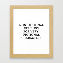 Non-Fictional Feels for Fictional Characters Framed Art Print