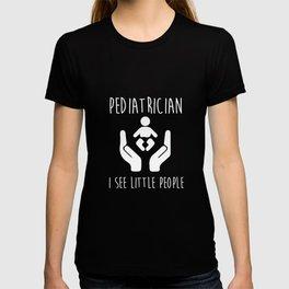 Pediatrician - Pediatrician I see little people Tshirt T-shirt