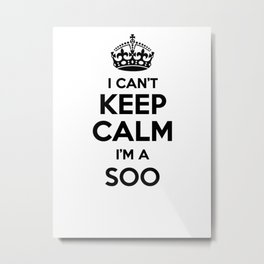 I cant keep calm I am a SOO Metal Print