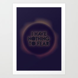 I have nothing to fear Art Print