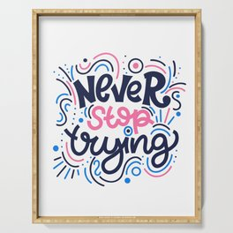 Never stop trying. Bright lettering. Serving Tray