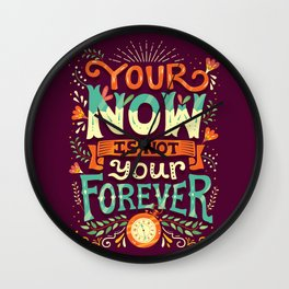 Your now is not your forever Wall Clock