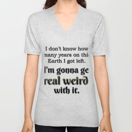 Get real weird with it Unisex V-Neck