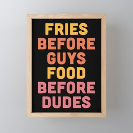 Fries Before Guys Funny Quote Framed Mini Art Print