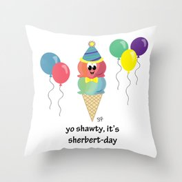 Yo Shawty It's Sherbert Day Throw Pillow