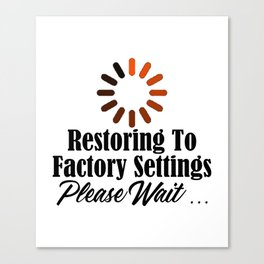 Funny Restore Factory Settings Design Tired Work Life Sucks Canvas Print