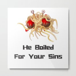 Flying Spaghetti Monster - He Boiled For Your Sins Metal Print