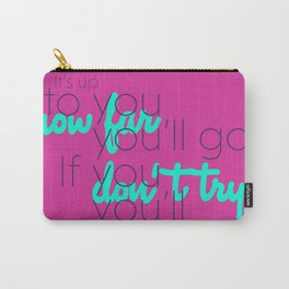 It's up to you how far you will go Carry-All Pouch