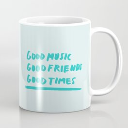 Good Music Good Friends Good Times Coffee Mug